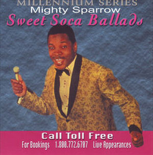 Mighty Sparrow Sweet Soca Ballads